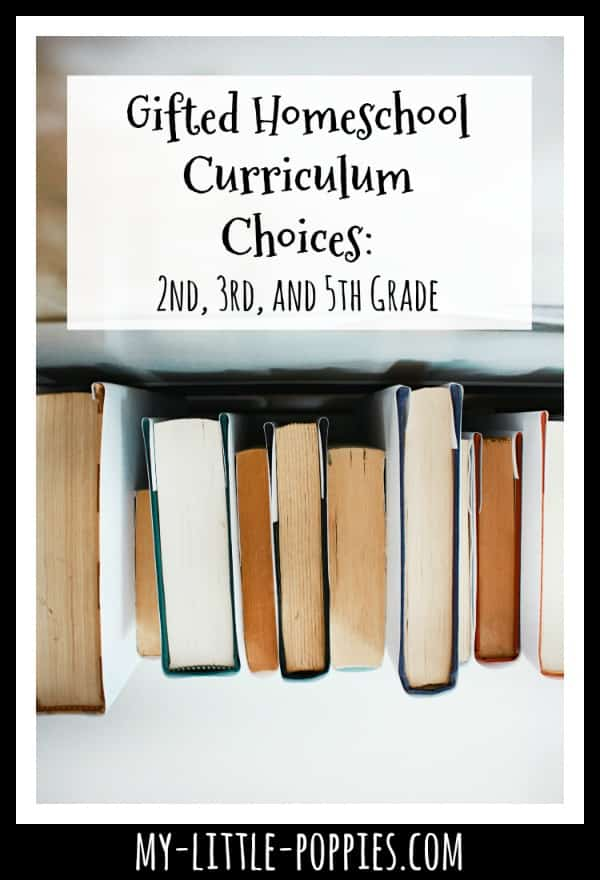 Gifted Homeschool Curriculum Choices: 2nd, 3rd, and 5th grade | My Little Poppies