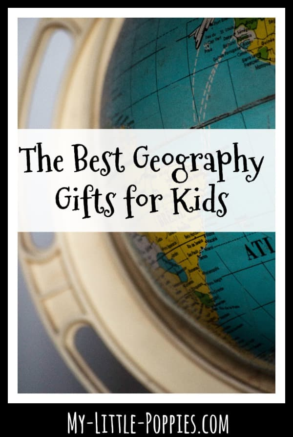 The Best Geography Gifts for Kids | My Little Poppies