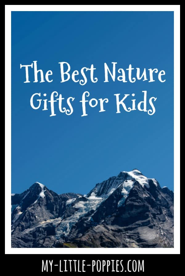 The Best Nature Gifts for Kids | My Little Poppies