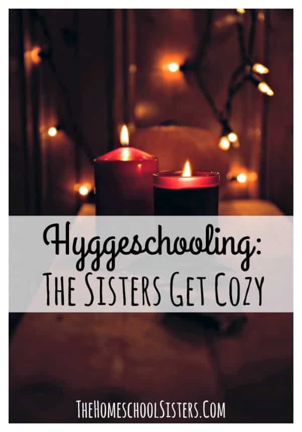 Hyggeschooling The Sisters Get Cozy The Homeschool Sisters Podcast