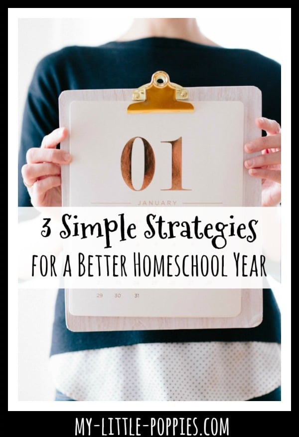 3 Simple Strategies for a Better (and Happier!) Homeschool Year | My Little Poppies