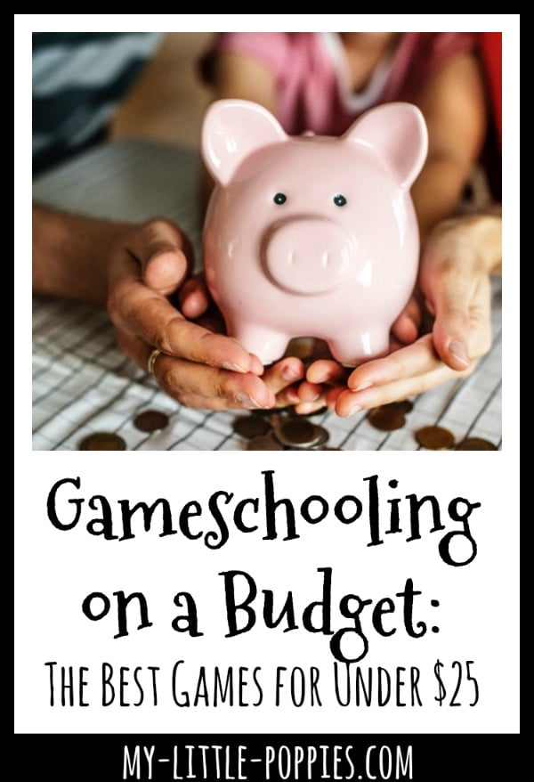 Gameschooling on a Budget: The Best Games for $25 or Less! | My Little Poppies