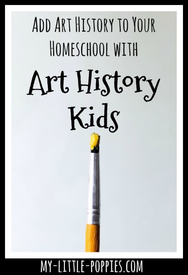How to Add Art History to Your Homeschool Day with Art History Kids | My Little Poppies