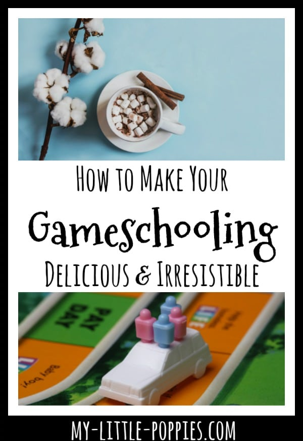 How to Make Your Gameschooling Delicious and Irresistible! | My Little Poppies
