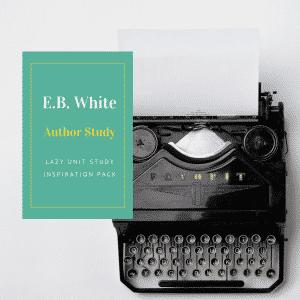 E.B. White Author Study {Lazy Unit Study Inspiration Pack} | My Little Poppies