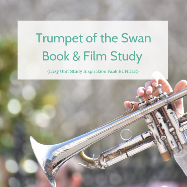 Trumpet of the Swan by E.B. White {Lazy Unit Study Inspiration Pack} | My Little Poppies