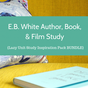 E.B. White Author, Book, & Film Study {Lazy Unit Study Inspiration Pack BUNDLE} _ My Little Poppies