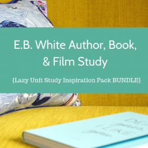 E.B. White Author, Book, & Film Study {Lazy Unit Study Inspiration Pack BUNDLE} _ My Little Poppies