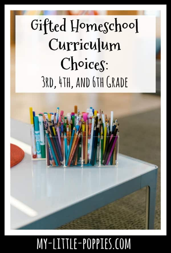 Gifted Homeschool Curriculum Choices: 3rd, 4th, and 6th Grade | My Little Poppies