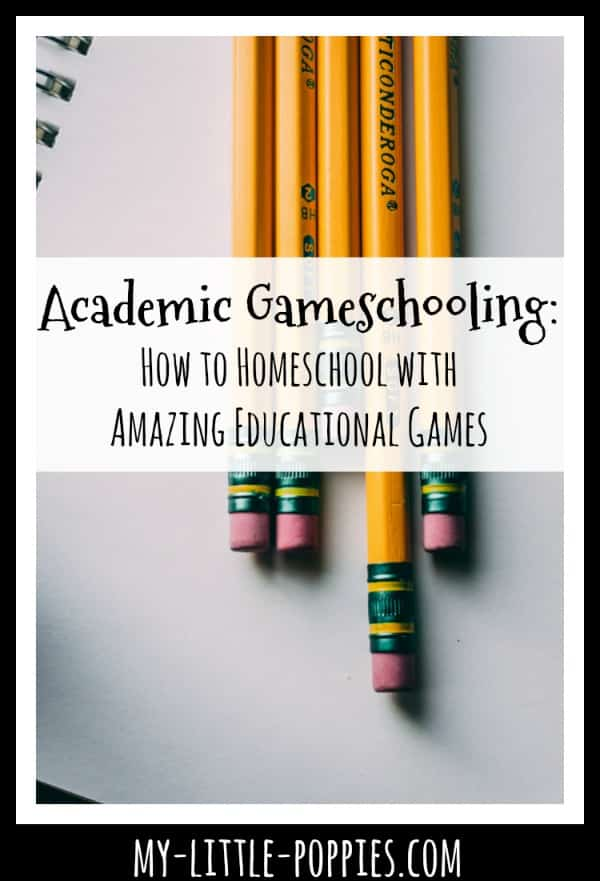 Academic Gameschooling: How to Homeschool with Amazing Educational Games | My Little Poppies