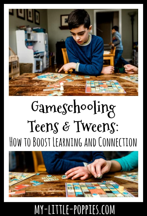 Gameschooling Teens & Tweens: How to Boost Learning and Connection! | My Little Poppies