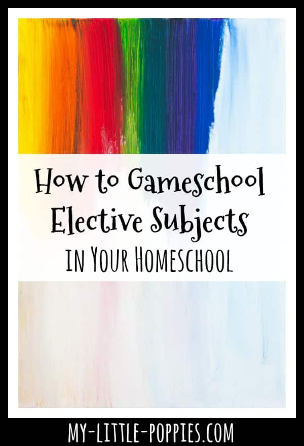 How to Gameschool Elective Subjects in Your Homeschool | My Little Poppies