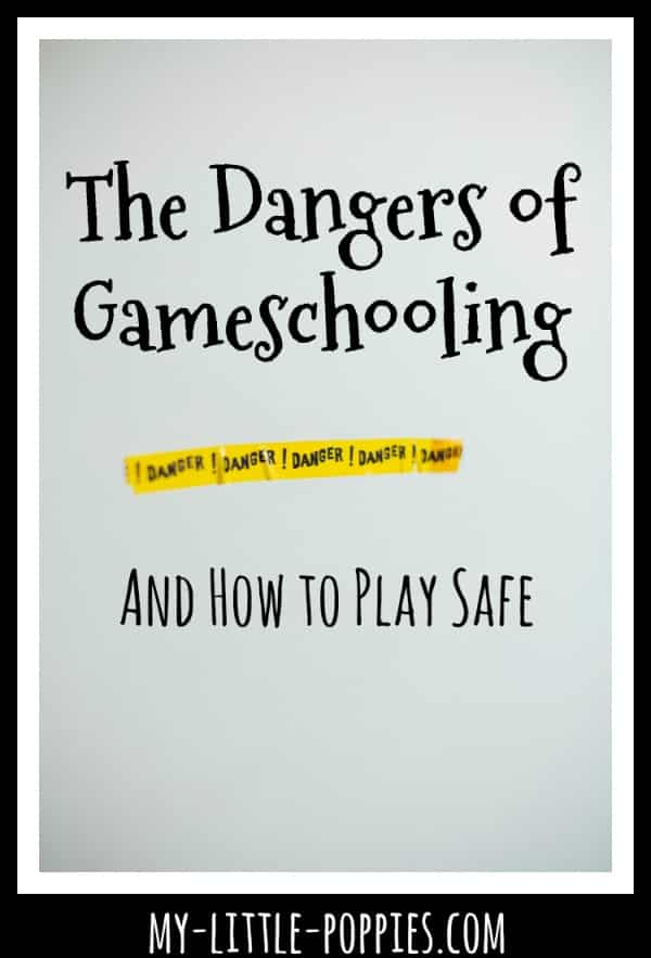 The Dangers of Gameschooling and How to Play Safe | My Little Poppies