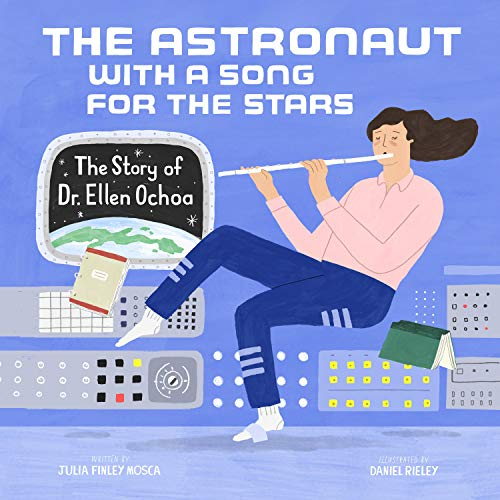 The Astronaut With a Song for the Stars: The Story of Dr. Ellen Ochoa (Amazing Scientists)