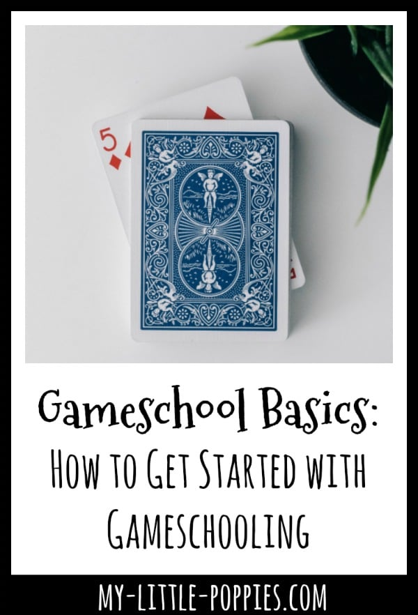 Gameschool Basics: How to Get Started with Gameschooling | My Little Poppies