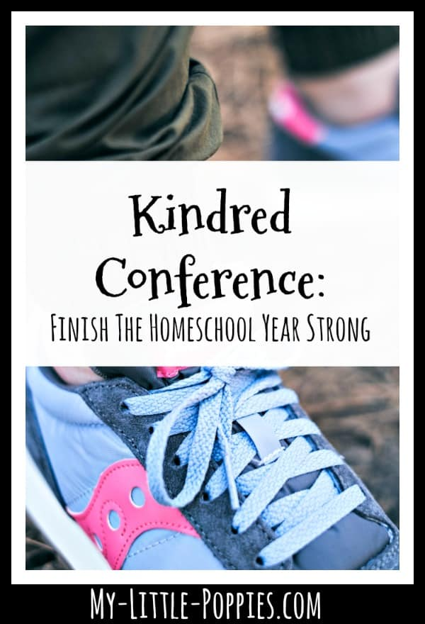 Kindred Homeschool Conference Winter 2020: Finish the Homeschool Year Strong | My Little Poppies