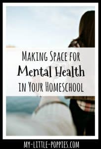 Making Space for Mental Health in Your Homeschool | My Little Poppies