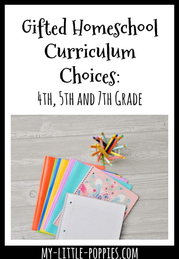 Gifted Homeschool Curriculum Choices: 4th, 5th and 7th Grade | My Little Poppies