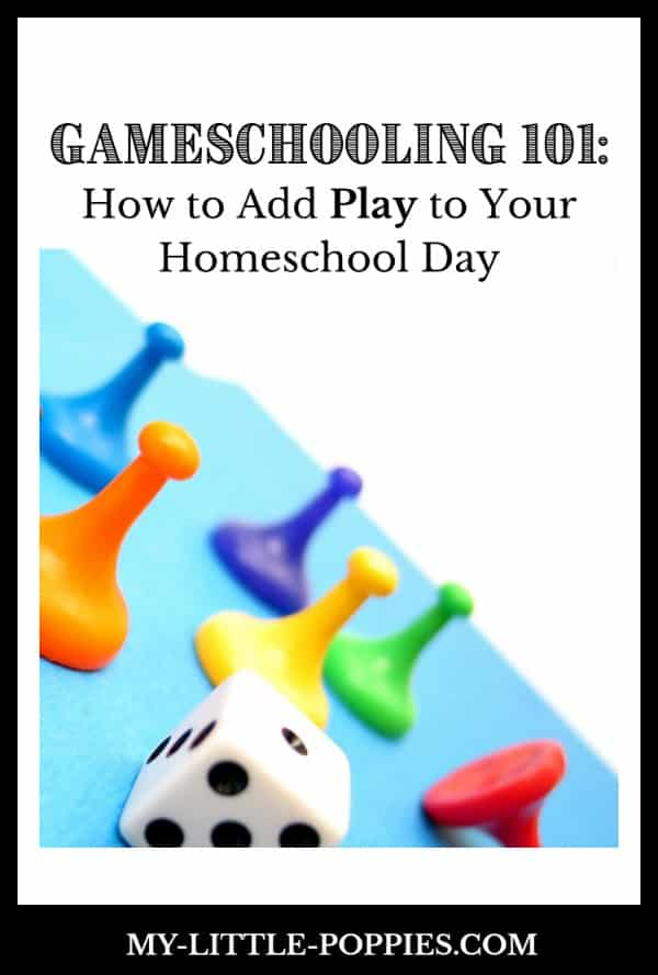 Gameschooling 101: How to Add More PLAY to Your Homeschool Day | My Little Poppies