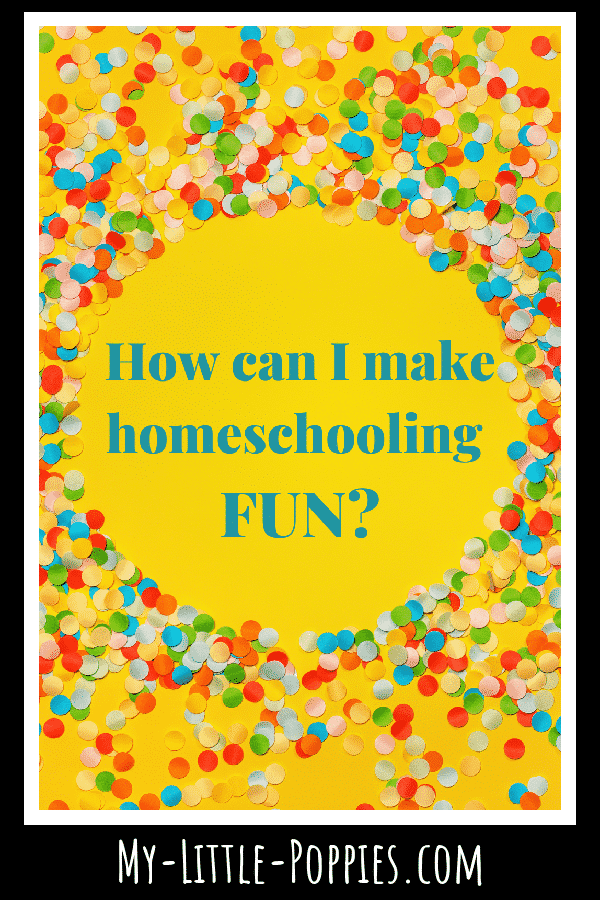 How can I make our homeschool more fun? | My Little Poppies