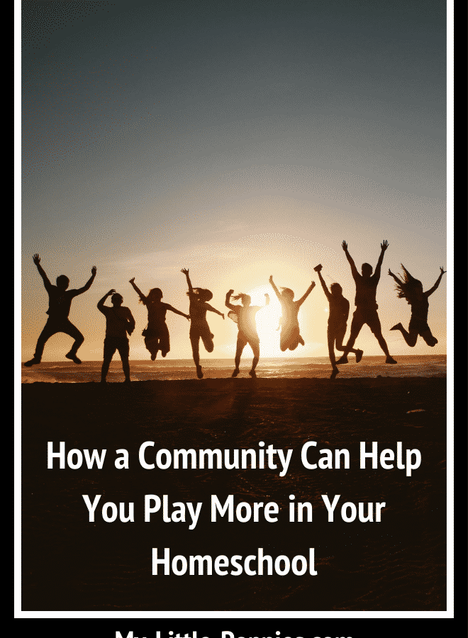 How a Community Can Help You Play More in Your Homeschool | My Little Poppies